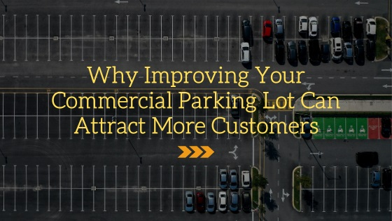 Why Improving Your Commercial Parking Lot Can Attract More Customers