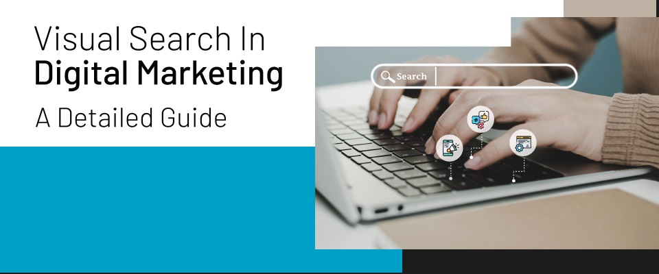 Visual Search in Digital Marketing: A Detailed Guide